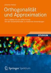 Orthogonalität und Approximation: Vom Lotfällen bis zum JPEG-Format Von der Schulmathematik zu modernen Anwendungen