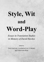 Style, Wit and Word-Play: Essays in Translation Studies in Memory of David Hawkes