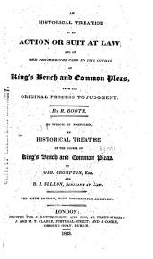 An Historical Treatise of an Action Or Suit at Law: And of the Proceedings Used in the Courts of King's Bench and Common Pleas, from the Original Processes to Judgment