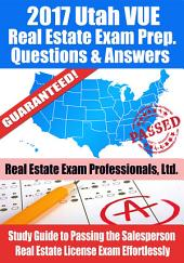 2017 Utah VUE Real Estate Exam Prep Questions, Answers & Explanations: Study Guide to Passing the Salesperson Real Estate License Exam Effortlessly
