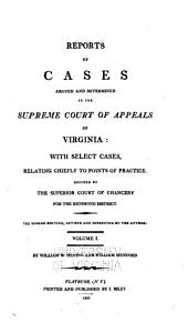 Reports of Cases Argued and Determined in the Supreme Court of Appeals of Virginia: With Select Cases, Relating Chiefly to Points of Practice, Decided by the Superior Court of Chancery for the Richmond District, Volume 1