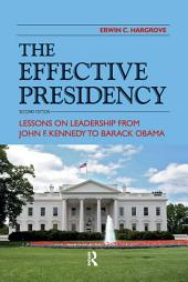 Effective Presidency: Lessons on Leadership from John F. Kennedy to Barack Obama, Edition 2