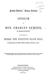 Freedom national; Slavery sectional. Speech of Hon. C. S. ... on his motion to repeal the Fugitive Slave Bill, etc