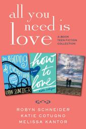 All You Need Is Love: 3-Book Teen Fiction Collection: The Beginning of Everything, How to Love, Maybe One Day