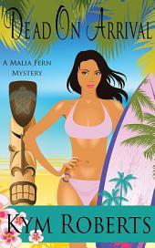 Dead on Arrival: A Malia Fern Mystery