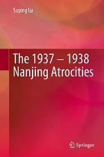 The 1937 – 1938 Nanjing Atrocities