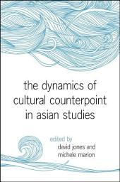 Dynamics of Cultural Counterpoint in Asian Studies, The