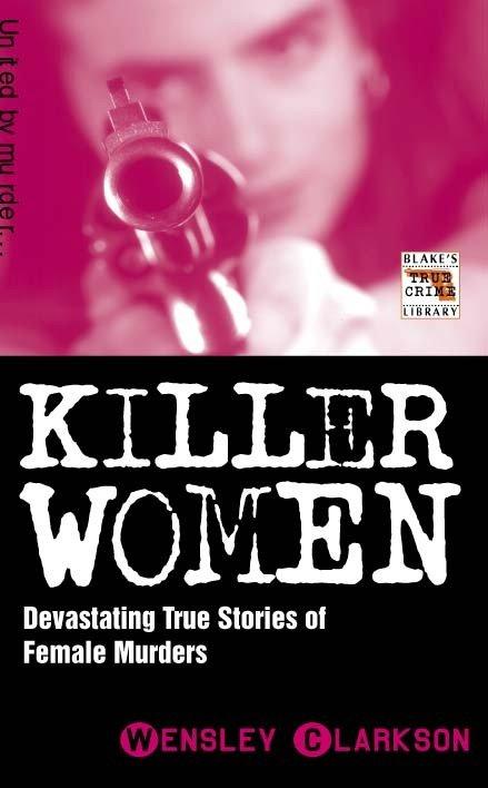 Killer Women - Devasting True Stories of Female Murderers