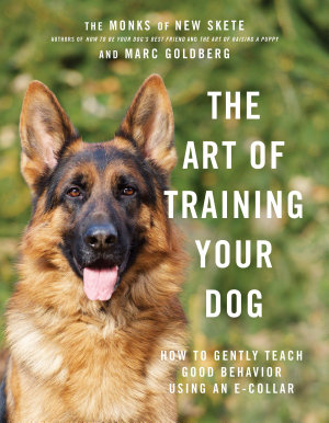 The Art of Training Your Dog  How to Gently Teach Good Behavior Using an E Collar