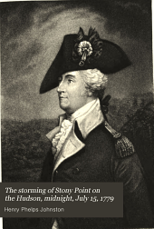 The Storming of Stony Point on the Hudson, Midnight, July 15, 1779: Its Importance in the Light of Unpublished Documents