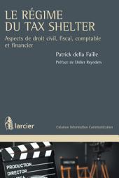 Le régime du Tax Shelter: Aspects de droit civil, fiscal, comptable et financier
