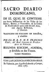 Sacro diario dominicano en el cual se contiene una breve insinuación de las vidas de los santos, beatos y venerables de la orden de predicadores para cada dia del año