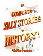 The Complete Silly Stories of History