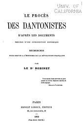 Le procès des Dantonistes, d'après les documents: précédé d'une introduction historique. Recherches pour servir à l'histoire de la révolution française