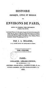 Histoire physique, civile et morale des environs de Paris, depuis les premiers temps historiques jusqu'au nos jours...