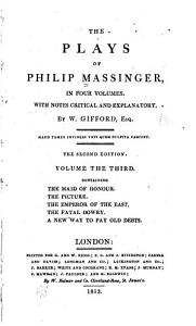 The Plays of Philip Massinger  The maid of honour  The picture  The Emperor of the East  The fatal dowry  A new way to pay old debts PDF