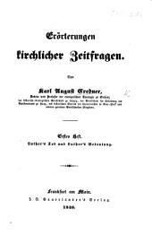 Erörterungen kirchlicher Zeitfragen ... Erstes Heft. Luthers Tod und Luthers Bedeutung