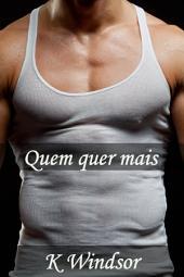 Quem Quer Mais: Uma Fantasia Erótica Gay