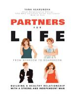 Partners for Life  From Bedroom to Boardroom  Building a Healthy Relationship With a Strong and Independent Man PDF