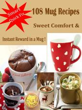 Smart Quick Fix 108 Mug Recipes: Sweet Comfort & Instant Reward in a Mug !