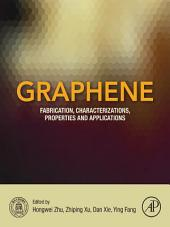 Graphene: Fabrication, Characterizations, Properties and Applications