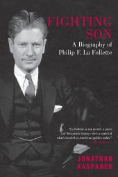 Fighting Son: A Biography of Philip F. La Follette