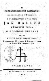 O naydawnieyszych książkach drukowanych w Polsce: a w szczególności o tych, które Jan Haller w Krakowie wydał