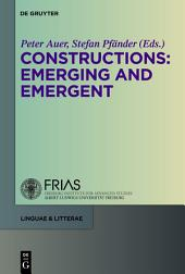 Constructions: Emerging and Emergent