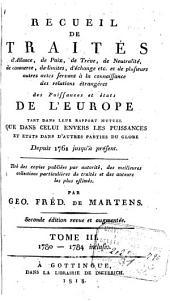 Recueil de traités d'alliance, de paix, de trève, de neutralité... et plusieurs autres actes servant à la connaissance des relations étrangères des puissances et états de l'Europe tant dans leur rapport mutuel que dans celui envers les puissances et Etats dans d'autres parties du globe depuis 1761....: Volume3