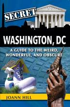 Secret Washington DC  A Guide to the Weird  Wonderful  and Obscure PDF