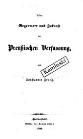 Ueber Gegenwart und Zukunft der preussischen Verfassung