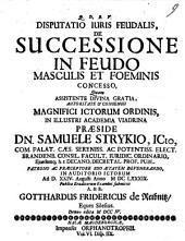 Disp. ... de successione in feudo, masculis et foeminis concesso