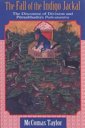 Fall of the Indigo Jackal, The: The Discourse of Division and Purnabhadra's Pancatantra