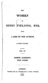 The Works of Henry Fielding, with a Life of the Author: Joseph Andrews. Tom Jones