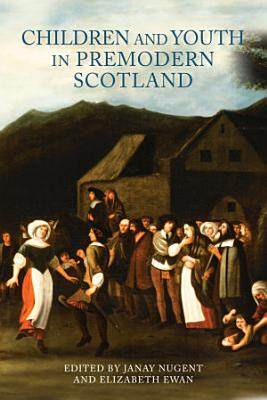Children and Youth in Premodern Scotland PDF