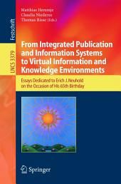 From Integrated Publication and Information Systems to Information and Knowledge Environments: Essays Dedicated to Erich J. Neuhold on the Occasion of His 65th Birthday
