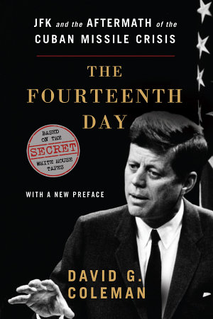 The Fourteenth Day  JFK and the Aftermath of the Cuban Missile Crisis  Based on the Secret White House Tapes PDF