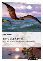 Tiere der Urwelt: Leben und Werk des Berliner Malers Heinrich Harder