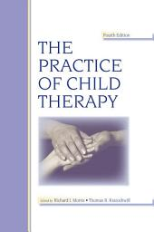 The Practice of Child Therapy: Edition 4