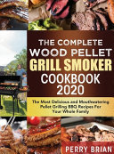 The Complete Wood Pellet Grill Smoker Cookbook 2020 Book PDF