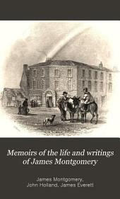Memoirs of the life and writings of James Montgomery: including selections from his correspondence, remains in prose and verse, and conversations on various subjects, Volume 3