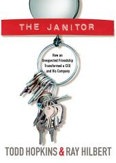 The Janitor: How an Unexpected Friendship Transformed a CEO and His Company