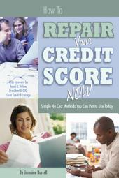 How to Repair Your Credit Score Now: Simple No Cost Methods You Can Put to Use Today