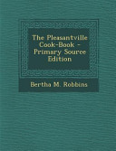 The Pleasantville Cook-Book - Primary Source Edition