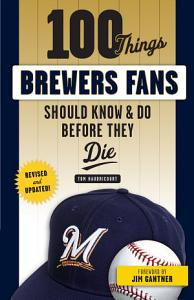 100 Things Brewers Fans Should Know   Do Before They Die PDF