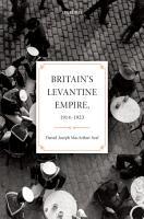 Britain s Levantine Empire  1914 1923 PDF
