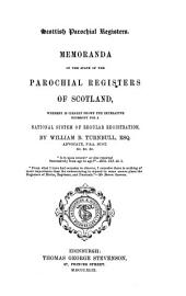 Scottish parochial registers: Memoranda of the state of the parochial registers of Scotland, whereby is clearly shown the imperative necessity for a national system of regular registration
