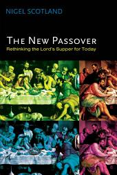 The New Passover: Rethinking the Lord's Supper for Today