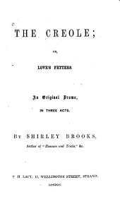The Creole, Or, Love's Fetters: An Original Drama in Three Acts