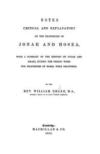 Notes critical and explanatory on the prophecies of Jonah and Hosea  with a summary of the History of Judah and Israel during the period when the prophecies of Hosea were delivered PDF